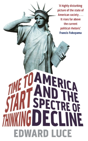 Time To Start Thinking - America and the Spectre of Decline ebook by Edward Luce