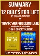 Summary of 12 Rules for Life: An Antidote to Chaos by Jordan B. Peterson + Summary of Thank You for Being Late by Thomas L. Friedman 2-in-1 Boxset Bundle ebook by SpeedyReads