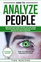 How to Analyze People: Handle your Relations, Instantly Read People, detect Body Language and Influence Anyone through the art of Manipulation, Persuasion and NLP with the ultimate Psychology Guide ebook by
