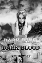 Dark Wine & Dark Blood (The Two Vampires, Books 1 & 2) ebook by M.D. Bowden