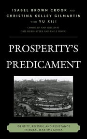 Prosperity's Predicament - Identity, Reform, and Resistance in Rural Wartime China ebook by Isabel Brown Crook,Christina Kelley Gilmartin,Yu Xiji,Gail Hershatter,Emily Honig