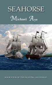 SeaHorse: Book 4 of the Fighting Anthonys ebook by Michael Aye