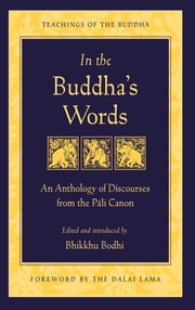 In the Buddha's Words - An Anthology of Discourses from the Pali Canon ebook by Bhikkhu Bodhi,His Holiness the Dalai Lama