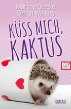 Küss mich, Kaktus ebook by Martina Gercke, Simon Winters