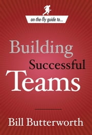On-the-Fly Guide to...Building Successful Teams ebook by Bill Butterworth