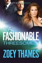 A Fashionable Threesome: A MMF Menage Romance ebook by Zoey Thames