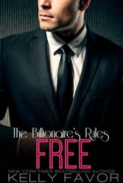 FREE (The Billionaire's Rules, Book 16) ebook by Kelly Favor