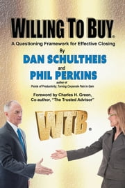 Willing To Buy - A Questioning Framework for Effective Closing ebook by Dan Schultheis and Phil Perkins