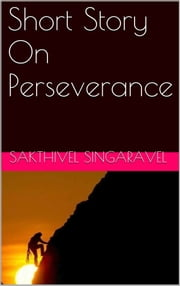 Short Story On Perseverance ebook by Sakthivel Singaravel