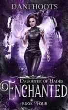 Enchanted - Daughter of Hades, #4 ebook by Dani Hoots