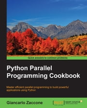 Python Parallel Programming Cookbook ebook by Giancarlo Zaccone