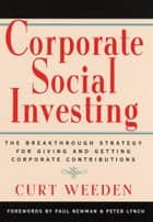 Corporate Social Investing - The Breakthrough Strategy for Giving & Getting Corporate Contributions eBook by Curt Weeden