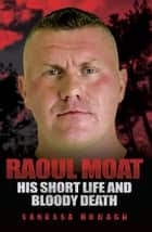 Raoul Moat: His Short Life and Bloody Death ebook by Vanessa Howard