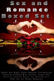 Sex and Romance Boxed Set (Hotel One Night Stand Coworker Extramarital Cheating Husband Wife Kitchen Cougar Milf Mistress Cuckold Butler Car Working Girl Debt Sex for Money Romance) ebook by Abigail Aaker,Adele Brown