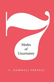 Seven Modes of Uncertainty ebook by C. Namwali Serpell