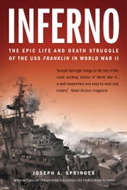 Inferno: The Epic Life and Death Struggle of the USS Franklin in World War II ebook by Joseph A. Springer