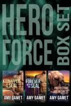 HERO Force Box Set - Books Seven, Eight, and Shattered SEALs Book One eBook by Amy Gamet