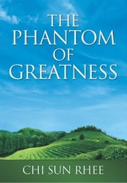The Phantom of Greatness ebook by Chi Sun Rhee