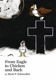 From Eagle to Chicken and Back ebook by Mark P. Schowalter