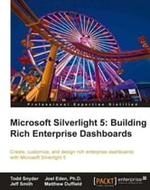 Microsoft Silverlight 5: Building Rich Enterprise Dashboards ebook by Todd Snyder, Joel Eden, PhD, Jeffrey Smith, Matthew Duffield