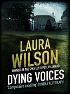 Dying Voices eBook by Laura Wilson