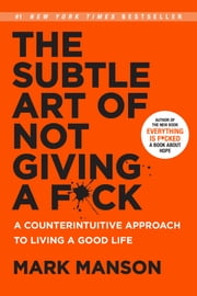 The Subtle Art of Not Giving a F*ck - A Counterintuitive Approach to Living a Good Life 電子書籍 by Mark Manson