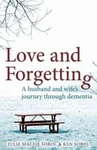 Love and Forgetting ebook by Julie Macfie Sobol,Ken Sobol