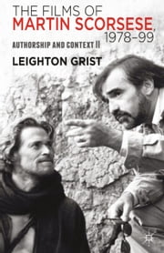 The Films of Martin Scorsese, 1978-99 - Authorship and Context II ebook by L. Grist
