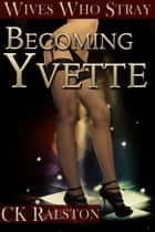 Becoming Yvette ebook by C.K. Ralston