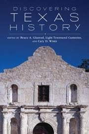 Discovering Texas History ebook by Bruce A. Glasrud,Light Townsend Cummins,Cary D. Wintz