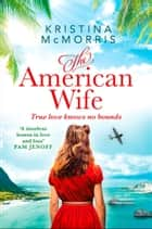 The American Wife ebook by Kristina McMorris