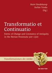 Transformatio et Continuatio - Forms of Change and Constancy of Antiquity in the Iberian Peninsula 500-1500 ebook by