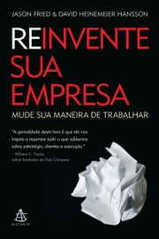 Reinvente sua empresa ebook de Jason Fried, David Heinemeier Hansson