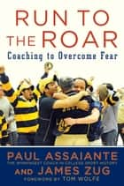 Run to the Roar - Coaching to Overcome Fear ebook by Paul Assaiante, James Zug, Tom Wolfe