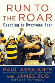 Run to the Roar - Coaching to Overcome Fear ebook by Paul Assaiante,James Zug,Tom Wolfe