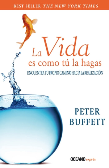 La vida es como tu la hagas ebook by Buffett,Peter