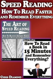 Speed Reading: How To Read Faster and Remember Everything? ebook by Chris Diamond
