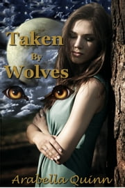 Taken By Wolves ebook by Arabella Quinn