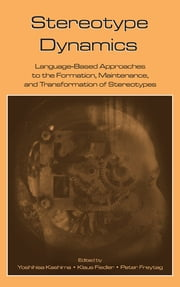 Stereotype Dynamics - Language-Based Approaches to the Formation, Maintenance, and Transformation of Stereotypes ebook by