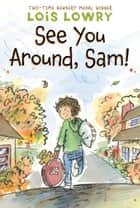 See You Around, Sam! ebook by Lois Lowry