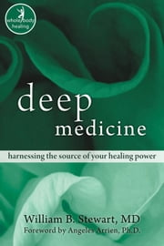 Deep Medicine: Harnessing the Source of Your Healing Power ebook by Stewart, William