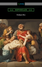 Oedipus Rex (Oedipus the King) [Translated by E. H. Plumptre with an Introduction by John Williams White] ebook by Sophocles