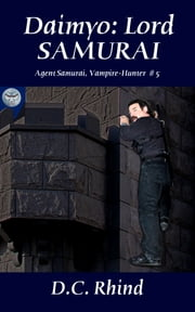Daimyo: Lord Samurai - Agent Samurai, Vampire-Hunter #5 ebook by D.C. Rhind