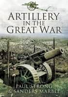 Artillery in the Great War ebook by Paul Strong