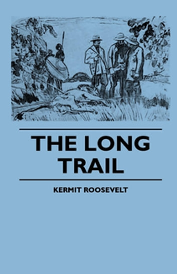 The Long Trail ebook by Kermit Roosevelt