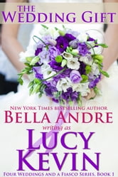 The Wedding Gift (Four Weddings and a Fiasco, Book 1) ebook by Lucy Kevin,Bella Andre