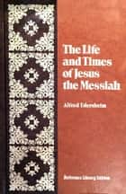 The Life and Times of Jesus the Messiah ebook by Edersheim, Alfred