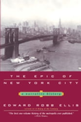 The Epic of New York City - A Narrative History ebook by Edward Robb Ellis