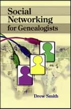 Social Networking for Genealogists ebook by Drew Smith