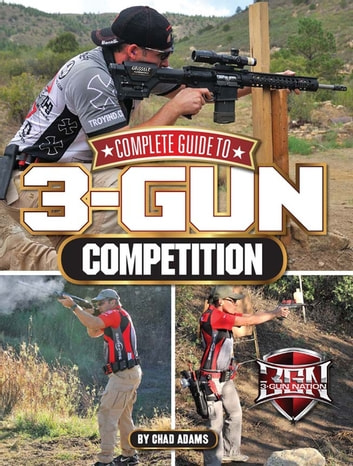 Complete Guide to 3-Gun Competition ebook by Chad Adams